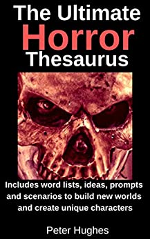 The Ultimate Horror Thesaurus: Includes word lists, ideas, prompts and scenarios to build new worlds and create unique characters (English Edition) par [Hughes, Peter]