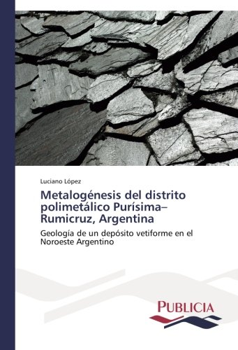 Metalogénesis del distrito polimetálico Purísima-Rumicruz, Argentina por López Luciano