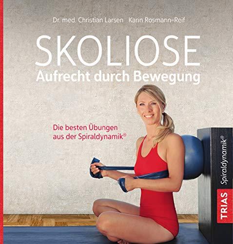 Skoliose - Aufrecht durch Bewegung: Die besten Übungen aus der Spiraldynamik(R) -