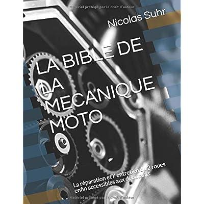LA BIBLE DE LA MECANIQUE MOTO: La réparation et l' entretien du 2 roues enfin accessibles aux débutants