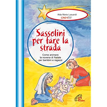 Sassolini Per Fare La Strada. Come Animare La Novena Di Natale Per Bambini E Ragazzi