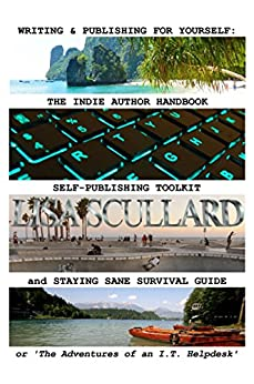 Writing & Publishing For Yourself: The Indie Author Handbook, Self-Publishing Toolkit, and Staying Sane Survival Guide: or 'The Adventures of an I.T. Helpdesk' (English Edition) di [Scullard, Lisa]