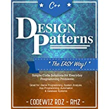C++: Design Patterns: The Easy Way;Standard Solutions for Everyday Programming Problems; Great for: Game Programming, System Analysis, App Programming, Automation & Database Systems (English Edition)