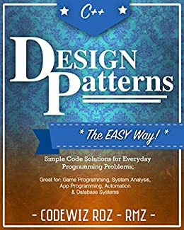 Ebooks C++: Design Patterns: The Easy Way;Standard Solutions for Everyday Programming Problems; Great for: Game Programming, System Analysis, App Programming, Automation & Database Systems Descargar PDF