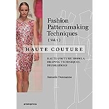 1: Fashion Patternmaking Techniques: Haute Couture: Haute Couture Models, Draping Techniques, Decorations