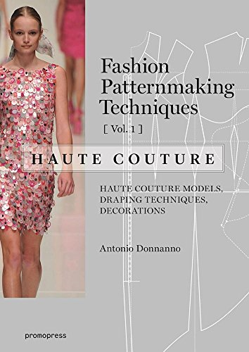 Fashion Patternmaking Techniques: Haute Couture: Haute Couture Models, Draping Techniques, Decorations: 1
