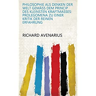 Philosophie als Denken der Welt gemäss dem Princip des Kleinsten kraftmasses: Prolegomena zu einer Kritik der reinen Erfahrung (German Edition)