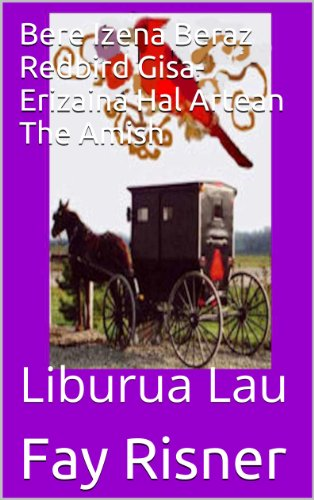 Bere Izena Beraz Redbird Gisa-Erizaina Hal Artean The Amish (Basque Edition) por Fay Risner