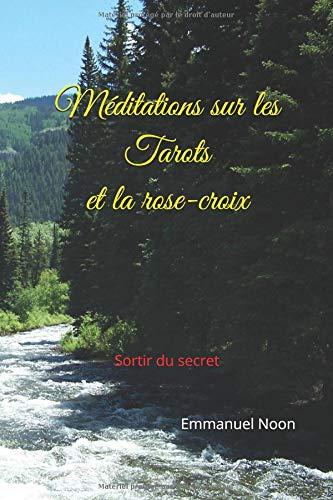 Méditations sur les tarots et la rose-croix: Sortir du secret par Emmanuel Noon