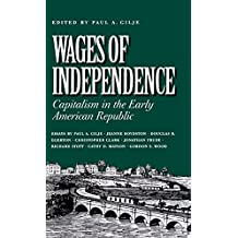 Wages of Independence: Capitalism in the Early American Republic: Capitalism in the Early American Republic / Edited by Paul A. Gilje.