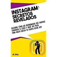 Instagram: Secretos Revelados: Descubre cómo los Instagramers más famosos lograron el éxito y sigue sus pasos para hacer crecer tu cuenta desde hoy (Spanish Edition)
