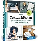 Texten können: Das neue Handbuch für Marketer, Texter und Redakteure