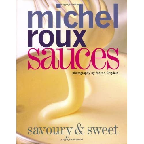 Sauces: Savoury and Sweet by Michel Roux (2009-10-02)