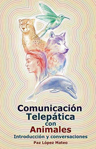 Comunicación telepática con animales: Introducción y conversaciones por Paz López Mateo