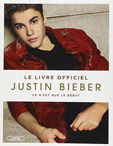 Ce n'est que le début. Le livre officiel par Justin Bieber