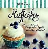 Muffcakes: Neue süße und herzhafte Rezepte von Miss Muffin®