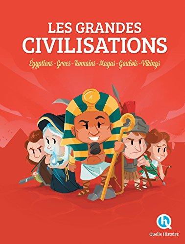 Les Grandes Civilisations: Egyptiens - Grecs - Romains - Mayas - Gaulois - Vikings