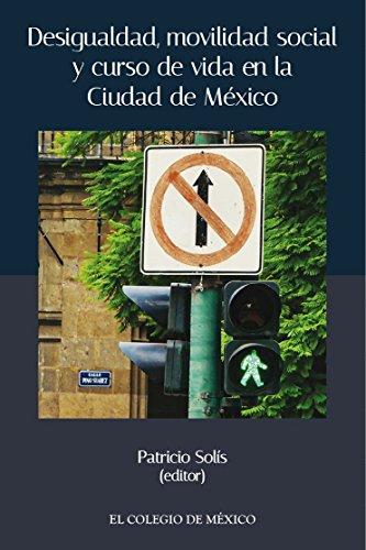 Desigualdad, movilidad social y curso de vida en la ciudad de México