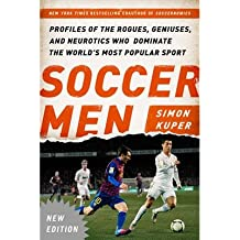 [ Soccer Men: Profiles of the Rogues, Geniuses, and Neurotics Who Dominate the World's Most Popular Sport (Updated) Kuper, Simon ( Author ) ] { Paperback } 2014