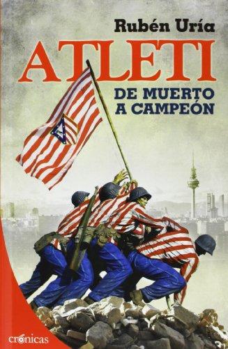 Atleti. De muerto a campeón (Crónicas) por Rubén Uría González