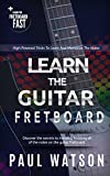 Finding The Notes On The Guitar Fretboard Fast (Focus On How To Play The Guitar)