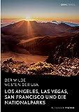 Der wilde Westen der USA.Los Angeles, Las Vegas, San Francisco und dieNationalparks - Alexander Fischer