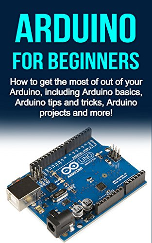 Arduino For Beginners: How to get the most of out of your Arduino ...