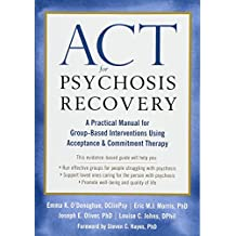 ACT for Psychosis Recovery: A Practical Manual for GroupBased Interventions Using Acceptance and Commitment Therapy