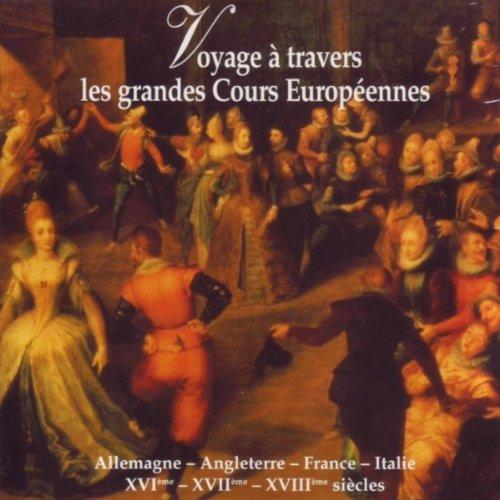 Voyage À Travers Les Grandes Cours Européennes (Allemagne, Angleterre, France, Italie: Xvie, Xviie, Xviiie Siècles)