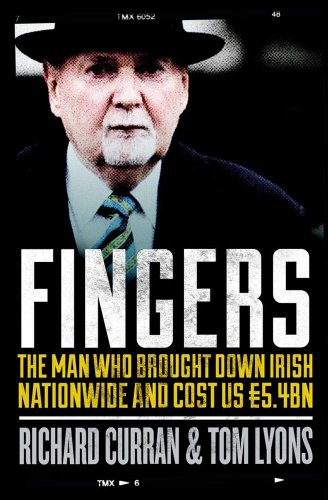 Fingers: The Man Who Brought Down Irish Nationwide and Cost Us EURO5.4bn