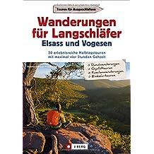 Wanderungen für Langschläfer Elsass und Vogesen: 30 erlebnisreiche Halbtagstouren  mit maximal vier Stunden Gehzeit