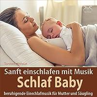 Schlaf Baby - beruhigende Einschlafmusik für Mutter und Säugling: Sanft einschlafen mit Musik