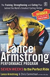 The Lance Armstrong Performance Program: The Training, Strengthening and Eating Plan Behind the World's Greatest Cycling Victory by Lance Armstrong (2003-06-06)