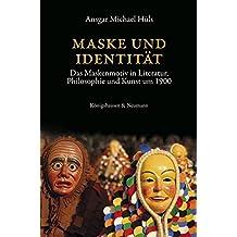Maske und Identität: Das Maskenmotiv in Literatur, Philosophie und Kunst um 1900 (Epistemata Literaturwissenschaft)