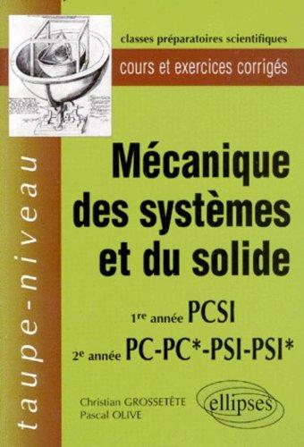 La mécanique des systèmes et du solide, 1ère et 2e année PC, PC*, PSI, PSI* : Cours et exercies corrigés