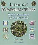 Le livre des symboles celtes : Symboles, rites et légendes pour la vie quotidienne