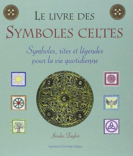 Le livre des symboles celtes : Symboles, rites et légendes pour la vie quotidienne por Joules Taylor
