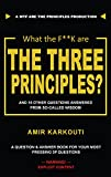 What The F**K Are the Three Principles?: And 18 Other Questions From So-Called Wisdom