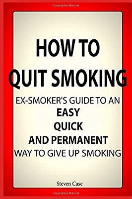 How To Quit Smoking: Ex-Smoker's Guide To an Easy, Quick and Permanent Way to Give Up Smoking from CreateSpace Independent Publishing Platform
