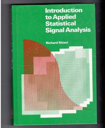 Introduction to Applied Statistical Signal Analysis (The Aksen Associates Series in Electrical and Computer Engineering) (Guide To Medical Image Analysis)
