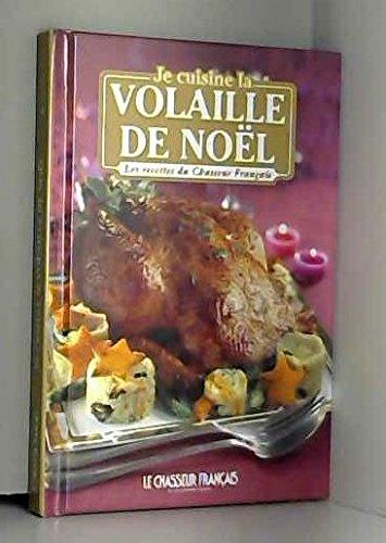 JE CUISINE LA VOLAILLE DE NOEL (Les recettes du chasseur Français)