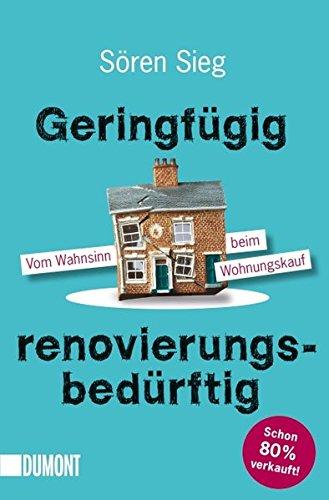 Geringfügig renovierungsbedürftig: Vom Wahnsinn beim Wohnungskauf (Taschenbücher)