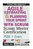 Scrum Master: Scrum Master Certification: PSM 1 Exam: & Agile Estimating & Planning with Scrum (scrum master certification,scrum master, scrum, agile, agile scrum)