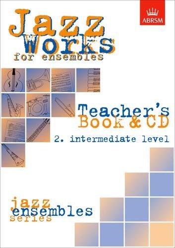 Jazz Works for ensembles,  2. Intermediate Level (Teacher's Book & CD): Intermediate Level No.2 (ABRSM Exam Pieces) por Mike Sheppard