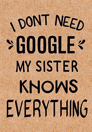 I Don't Need Google My Sister Knows Everything: Journal, Diary, Inspirational Lined Writing Notebook - Funny Sister birthday gifts ideas - humorous gag gift for women por LOL Journals