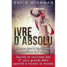 Ivre d'Absolu: Plongez dans la legende des competitions de l'extreme