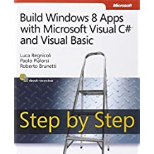 Build Windows 8 Apps with Microsoft Visual C# and Visual Basic Step by Step (Step by Step Developer) by Luca Regnicoli (2013-02-18)