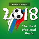 Football World 2018 - The Best Workout Music to Win the Cup!