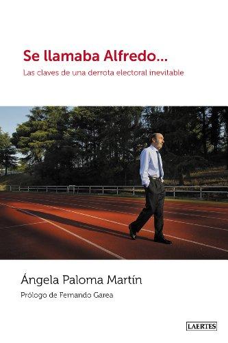 SE LLAMABA ALFREDO… Las claves de una derrota electoral inevitable por Ángela Paloma Martín