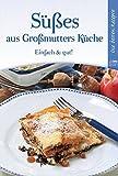 Süßes aus Großmutters Küche: Einfach & gut!